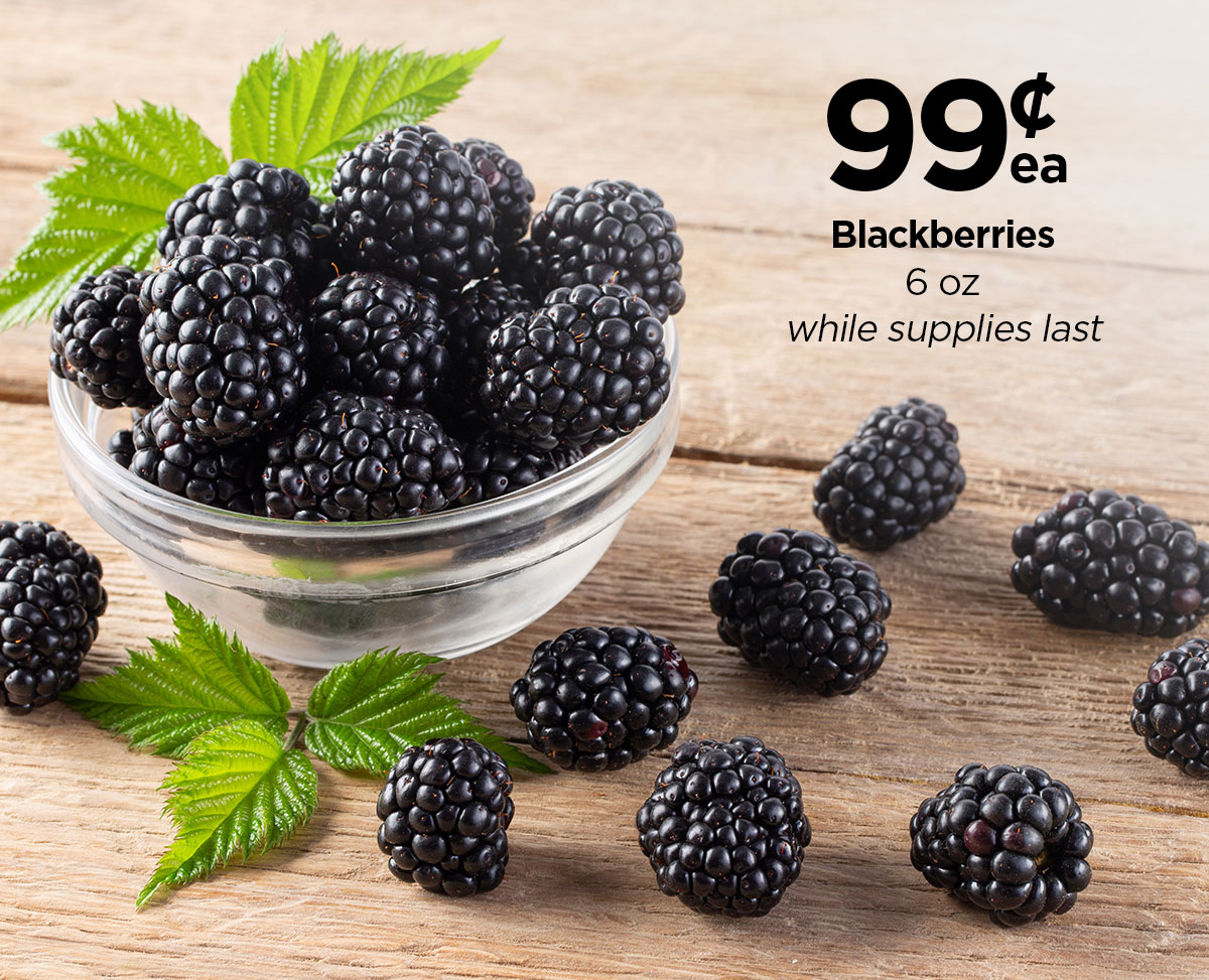 99-cents each Blackberries, 6-ounce package; while supplies last.